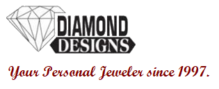 Diamond Designs - Your Personal Jeweler Since 1997
